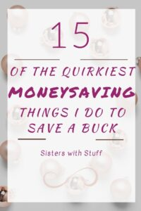 15 Quirky things I do to save a buck