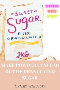 Make powdered sugar out of granulated sugar